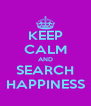 KEEP CALM AND SEARCH HAPPINESS - Personalised Poster A4 size