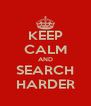KEEP CALM AND SEARCH HARDER - Personalised Poster A4 size