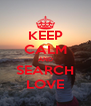 KEEP CALM AND SEARCH LOVE - Personalised Poster A4 size