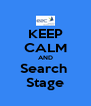 KEEP CALM AND Search  Stage - Personalised Poster A4 size