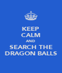 KEEP CALM AND SEARCH THE DRAGON BALLS - Personalised Poster A4 size