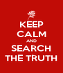 KEEP CALM AND SEARCH THE TRUTH - Personalised Poster A4 size