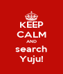 KEEP CALM AND search Yuju! - Personalised Poster A4 size