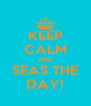 KEEP CALM AND SEAS THE DAY! - Personalised Poster A4 size