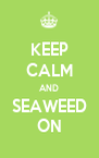 KEEP CALM AND SEAWEED ON - Personalised Poster A4 size