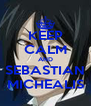 KEEP CALM AND SEBASTIAN MICHEALIS - Personalised Poster A4 size