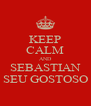KEEP CALM AND SEBASTIAN SEU GOSTOSO - Personalised Poster A4 size