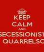 KEEP CALM AND SECESSIONIST and QUARRELSOME - Personalised Poster A4 size