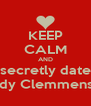 KEEP CALM AND secretly date Andy Clemmensen - Personalised Poster A4 size