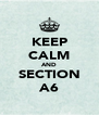 KEEP CALM AND SECTION A6 - Personalised Poster A4 size