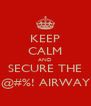 KEEP CALM AND SECURE THE @#%! AIRWAY - Personalised Poster A4 size