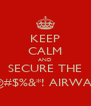 KEEP CALM AND SECURE THE @#$%&*! AIRWAY - Personalised Poster A4 size