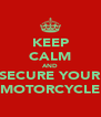 KEEP CALM AND SECURE YOUR MOTORCYCLE - Personalised Poster A4 size