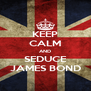 KEEP CALM AND SEDUCE JAMES BOND - Personalised Poster A4 size