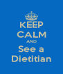 KEEP CALM AND See a Dietitian - Personalised Poster A4 size