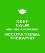 KEEP CALM AND SEE A FORENSIC OCCUPATIONAL THERAPIST - Personalised Poster A4 size