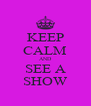 KEEP CALM AND SEE A SHOW - Personalised Poster A4 size