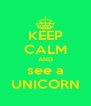 KEEP CALM AND see a UNICORN - Personalised Poster A4 size