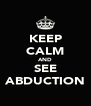 KEEP CALM AND SEE ABDUCTION - Personalised Poster A4 size