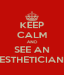 KEEP CALM AND SEE AN ESTHETICIAN - Personalised Poster A4 size