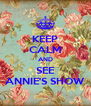 KEEP CALM AND SEE ANNIE'S SHOW - Personalised Poster A4 size
