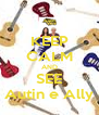 KEEP CALM AND SEE Autin e Ally - Personalised Poster A4 size