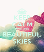 KEEP CALM AND SEE BEAUTIFUL SKIES - Personalised Poster A4 size