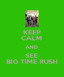 KEEP CALM AND SEE BIG TIME RUSH - Personalised Poster A4 size