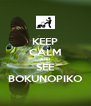 KEEP CALM AND SEE BOKUNOPIKO - Personalised Poster A4 size