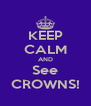 KEEP CALM AND See CROWNS! - Personalised Poster A4 size