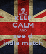 KEEP CALM AND see d india match - Personalised Poster A4 size