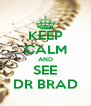 KEEP CALM AND SEE DR BRAD - Personalised Poster A4 size