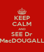 KEEP CALM AND SEE Dr MacDOUGALL - Personalised Poster A4 size