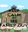 KEEP CALM AND SEE FAMILY GUY - Personalised Poster A4 size
