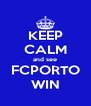 KEEP CALM and see FCPORTO WIN - Personalised Poster A4 size