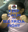 KEEP CALM AND SEE FRIDA FIGHT - Personalised Poster A4 size