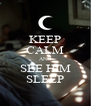 KEEP CALM AND SEE HIM SLEEP - Personalised Poster A4 size