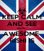 KEEP CALM AND SEE HOW  AWESOME  RISHI IS - Personalised Poster A4 size