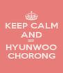 KEEP CALM AND SEE HYUNWOO CHORONG - Personalised Poster A4 size