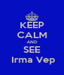KEEP CALM AND SEE  Irma Vep - Personalised Poster A4 size