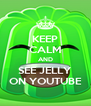 KEEP CALM AND SEE JELLY ON YOUTUBE - Personalised Poster A4 size