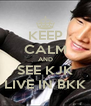 KEEP CALM AND SEE KJK LIVE IN BKK - Personalised Poster A4 size