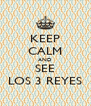 KEEP CALM AND SEE LOS 3 REYES - Personalised Poster A4 size