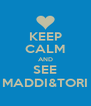 KEEP CALM AND SEE MADDI&TORI - Personalised Poster A4 size