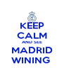 KEEP CALM AND SEE MADRID WINING  - Personalised Poster A4 size