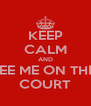 KEEP CALM AND SEE ME ON THE  COURT - Personalised Poster A4 size