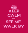 KEEP CALM AND SEE ME  WALK BY - Personalised Poster A4 size