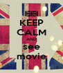 KEEP CALM AND see movie - Personalised Poster A4 size