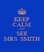 KEEP CALM AND SEE MRS. SMITH - Personalised Poster A4 size