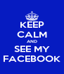 KEEP CALM AND SEE MY FACEBOOK - Personalised Poster A4 size